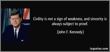 quote-civility-is-not-a-sign-of-weakness-and-sincerity-is-always-subject-to-proof-john-f-kennedy-320904